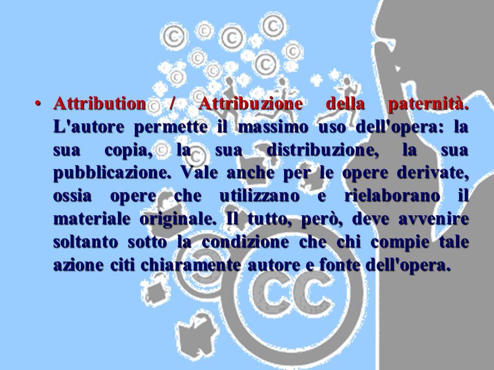 Attribution / Attribuzione della paternità. L'autore permette il massimo uso dell'opera: la sua copia, la sua distribuzione, la sua pubblicazione. Val