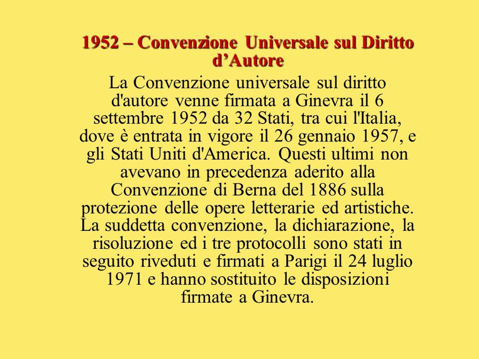 1952 – Convenzione Universale sul Diritto d'Autore La Convenzione universale sul diritto d'autore venne firmata a Ginevra il 6 settembre 1952 da 32 St