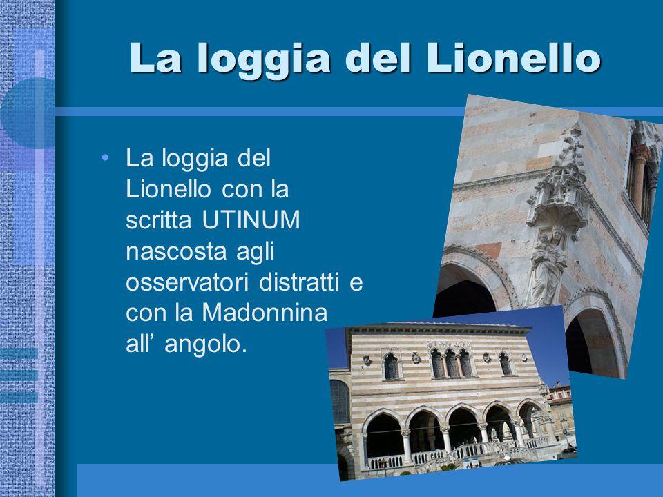 La loggia del Lionello La loggia del Lionello con la scritta UTINUM nascosta agli osservatori distratti e con la Madonnina all' angolo.