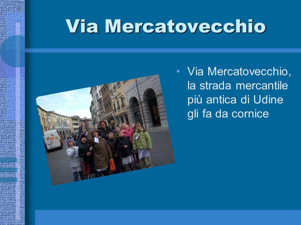 Via Mercatovecchio Via Mercatovecchio, la strada mercantile più antica di Udine gli fa da cornice