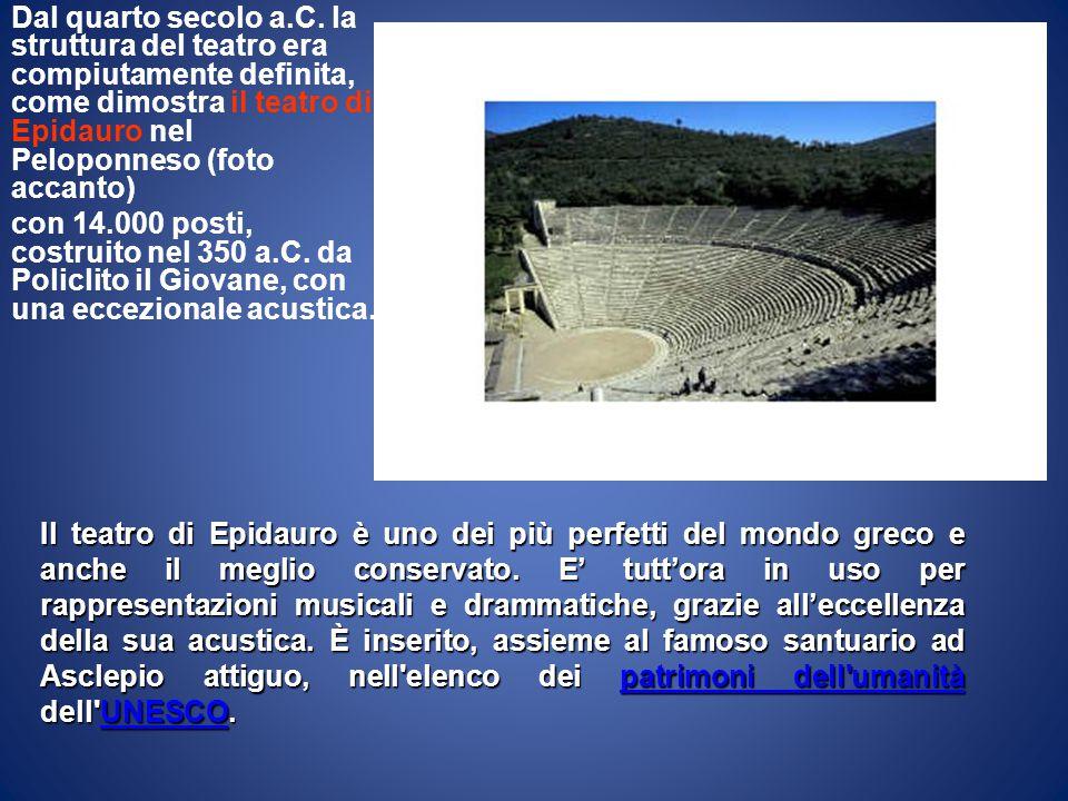 Dal quarto secolo a.C. la struttura del teatro era compiutamente definita, come dimostra il teatro di Epidauro nel Peloponneso (foto accanto) con 14.0