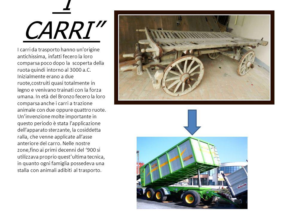 """""""I CARRI"""" I carri da trasporto hanno un'origine antichissima, infatti fecero la loro comparsa poco dopo la scoperta della ruota quindi intorno al 3000"""