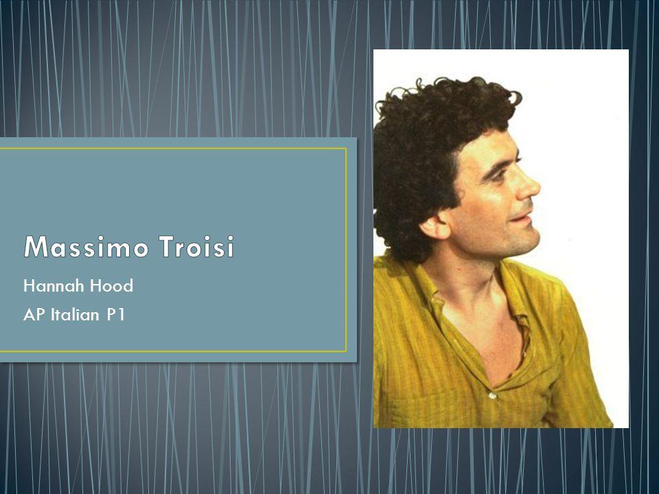 Massimo Troisi era un attore, direttore, e poeta Italiano È nato 19 febbraio 1953 in San Giorgio a Cremano, vicino a Napoli È nato in una grande famiglia Ha esordito nel teatro quando ha 15 anni (Centro Teatro Spazio) Lui era più noti per il suo ruolo a Mario Ruoppolo nel 1994 film Il Postino Ha scritto poesie che sono stati inspirati da il suo autore preferito, Pier Paulo Pasolini È morte 4 giugno 1994