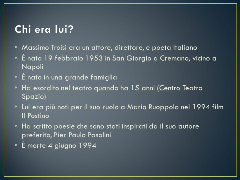 Massimo Troisi era un attore, direttore, e poeta Italiano È nato 19 febbraio 1953 in San Giorgio a Cremano, vicino a Napoli È nato in una grande famig