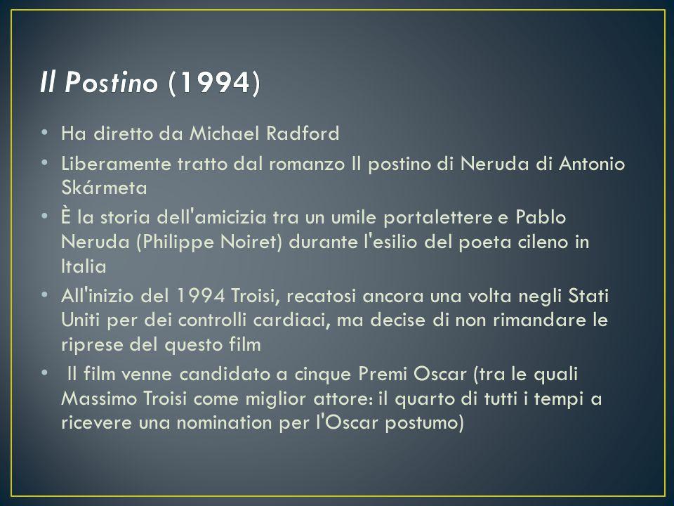 Ha diretto da Michael Radford Liberamente tratto dal romanzo Il postino di Neruda di Antonio Skármeta È la storia dell'amicizia tra un umile portalett