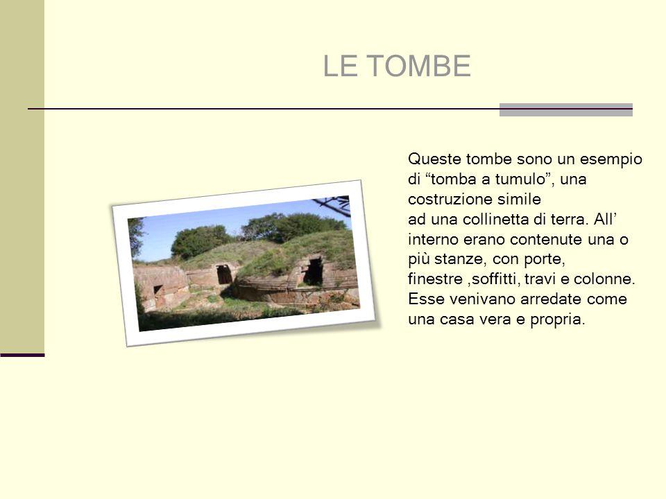 """LE TOMBE Queste tombe sono un esempio di """"tomba a tumulo"""", una costruzione simile ad una collinetta di terra. All' interno erano contenute una o più s"""