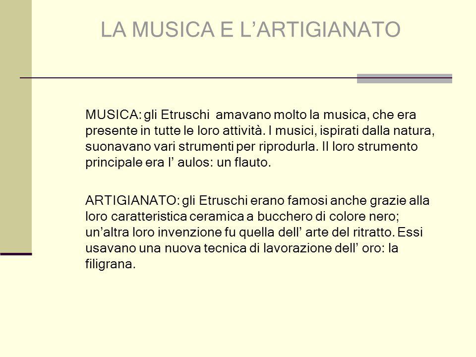 MUSICA: gli Etruschi amavano molto la musica, che era presente in tutte le loro attività. I musici, ispirati dalla natura, suonavano vari strumenti pe