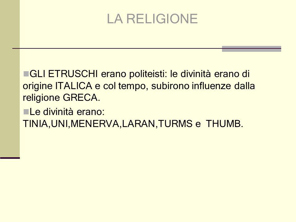 LA RELIGIONE GLI ETRUSCHI erano politeisti: le divinità erano di origine ITALICA e col tempo, subirono influenze dalla religione GRECA. Le divinità er