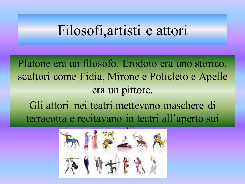 Filosofi,artisti e attori Platone era un filosofo, Erodoto era uno storico, scultori come Fidia, Mirone e Policleto e Apelle era un pittore. Gli attor