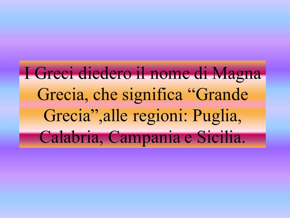 """I Greci diedero il nome di Magna Grecia, che significa """"Grande Grecia"""",alle regioni: Puglia, Calabria, Campania e Sicilia."""