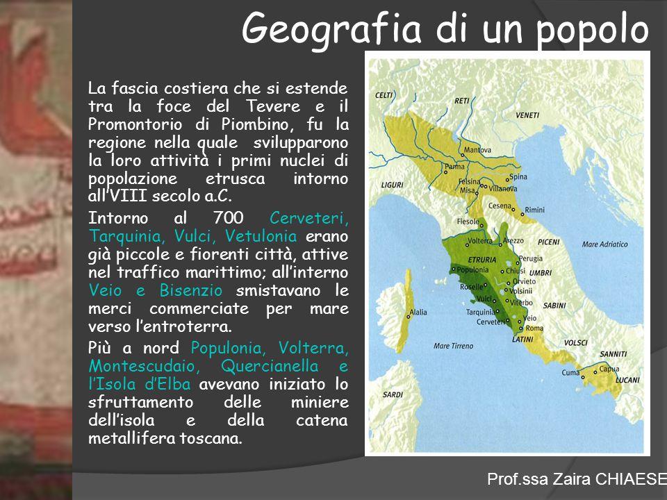 Prof.ssa Zaira CHIAESE Geografia di un popolo La fascia costiera che si estende tra la foce del Tevere e il Promontorio di Piombino, fu la regione nel