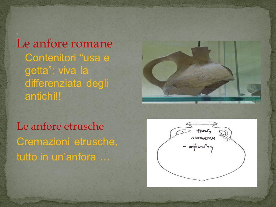 Le anfore romane Contenitori usa e getta : viva la differenziata degli antichi!.