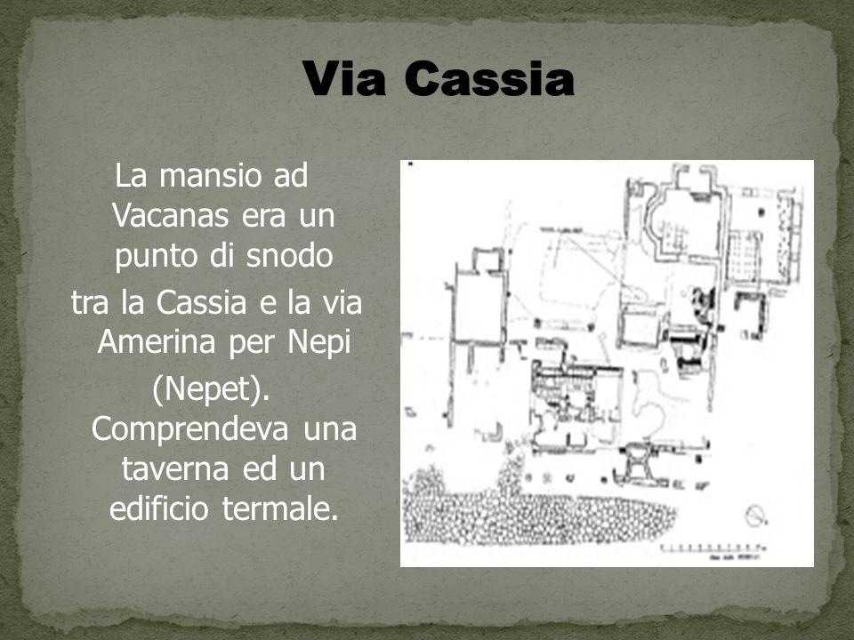 La mansio ad Vacanas era un punto di snodo tra la Cassia e la via Amerina per Nepi (Nepet).