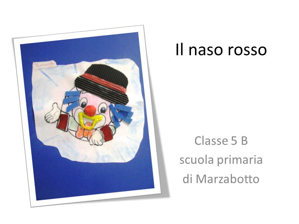 Il naso rosso Classe 5 B scuola primaria di Marzabotto
