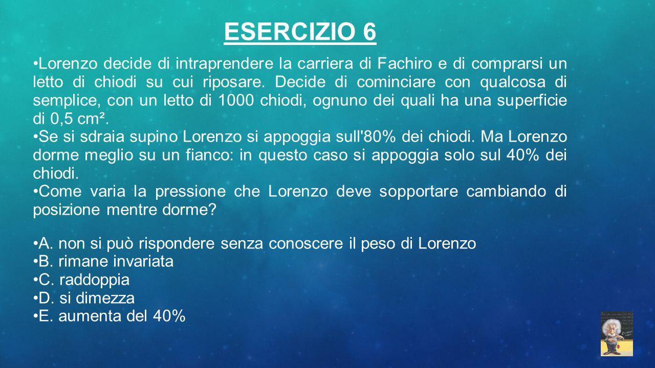 ESERCIZIO 6 Lorenzo decide di intraprendere la carriera di Fachiro e di comprarsi un letto di chiodi su cui riposare. Decide di cominciare con qualcos