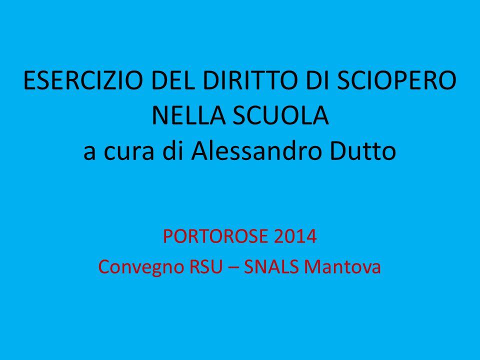 ESERCIZIO DEL DIRITTO DI SCIOPERO NELLA SCUOLA a cura di Alessandro Dutto PORTOROSE 2014 Convegno RSU – SNALS Mantova