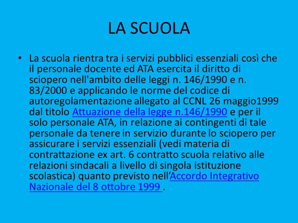 LA SCUOLA La scuola rientra tra i servizi pubblici essenziali così che il personale docente ed ATA esercita il diritto di sciopero nell ambito delle leggi n.