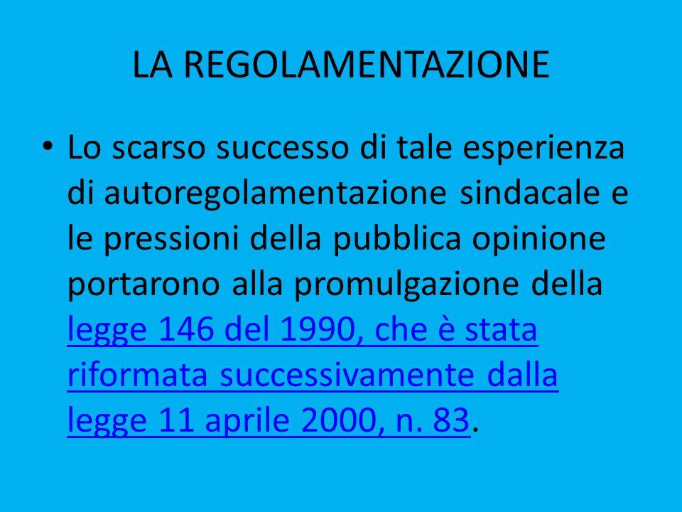 LA REGOLAMENTAZIONE Lo scarso successo di tale esperienza di autoregolamentazione sindacale e le pressioni della pubblica opinione portarono alla promulgazione della legge 146 del 1990, che è stata riformata successivamente dalla legge 11 aprile 2000, n.