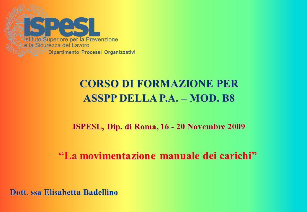 """Dipartimento Processi Organizzativi Dott. ssa Elisabetta Badellino """"La movimentazione manuale dei carichi"""" CORSO DI FORMAZIONE PER ASSPP DELLA P.A. –"""
