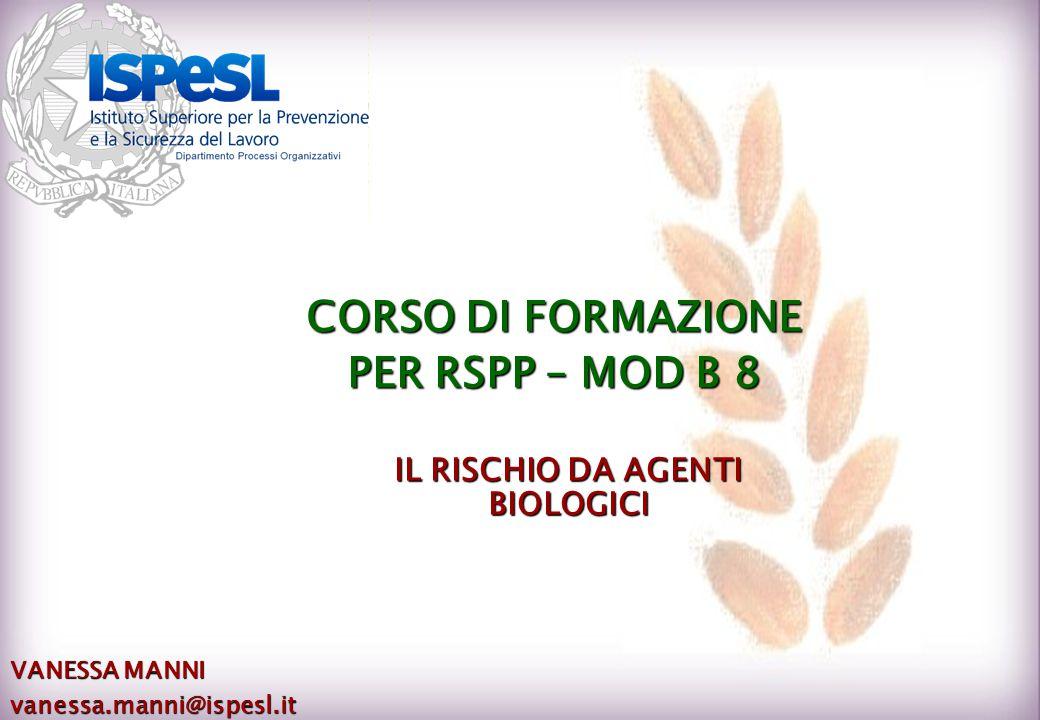 IL RISCHIO DA AGENTI BIOLOGICI VANESSA MANNI vanessa.manni@ispesl.it CORSO DI FORMAZIONE PER RSPP – MOD B 8