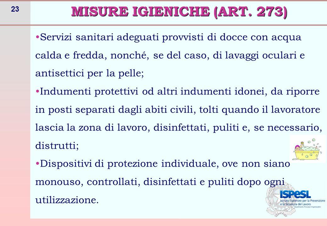 23 MISURE IGIENICHE (ART. 273) Servizi sanitari adeguati provvisti di docce con acqua calda e fredda, nonché, se del caso, di lavaggi oculari e antise