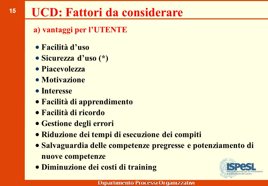 15 Dipartimento Processi Organizzativi  Facilità d'uso  Sicurezza d'uso (*)  Piacevolezza  Motivazione  Interesse  Facilità di apprendimento  F