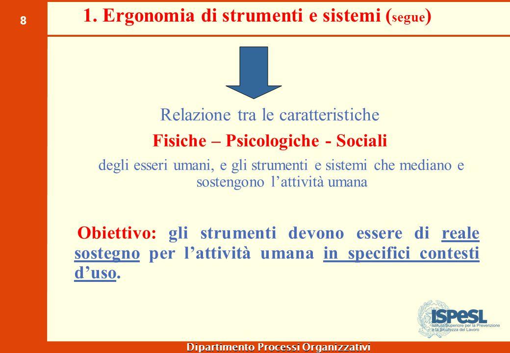 8 Dipartimento Processi Organizzativi Relazione tra le caratteristiche Fisiche – Psicologiche - Sociali degli esseri umani, e gli strumenti e sistemi