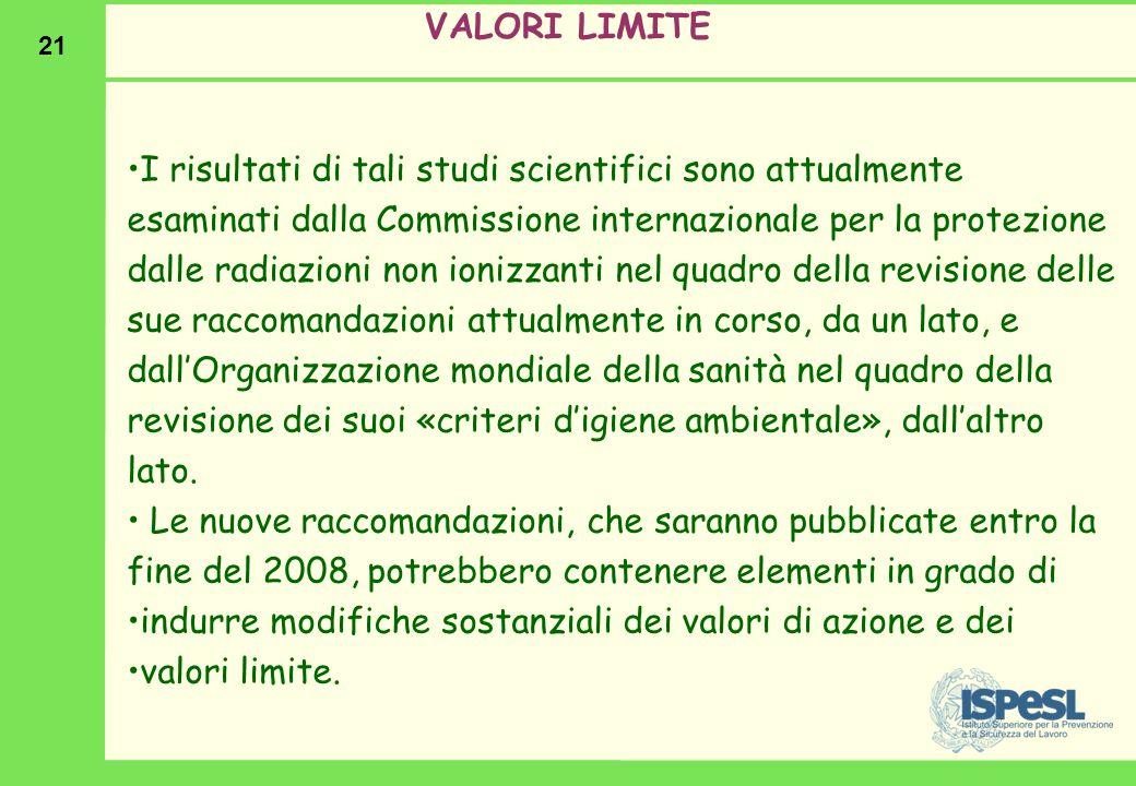 21 I risultati di tali studi scientifici sono attualmente esaminati dalla Commissione internazionale per la protezione dalle radiazioni non ionizzanti
