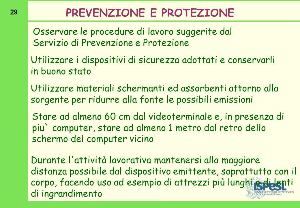 29 PREVENZIONE E PROTEZIONE Osservare le procedure di lavoro suggerite dal Servizio di Prevenzione e Protezione Utilizzare i dispositivi di sicurezza