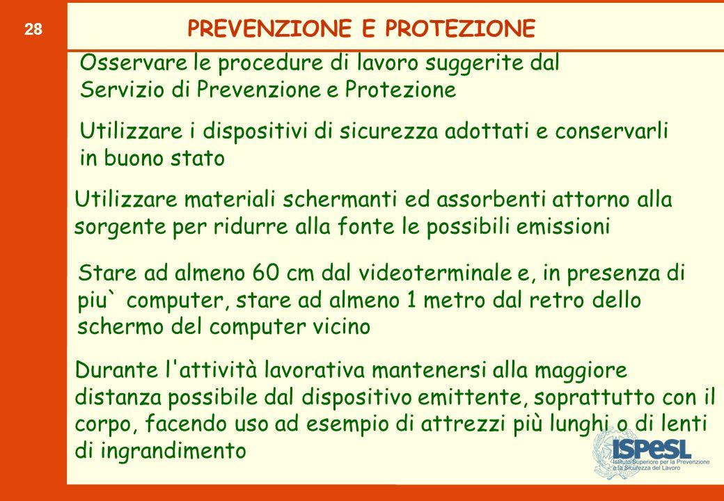 28 PREVENZIONE E PROTEZIONE Osservare le procedure di lavoro suggerite dal Servizio di Prevenzione e Protezione Utilizzare i dispositivi di sicurezza
