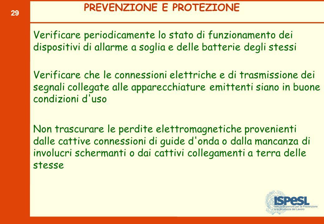 29 PREVENZIONE E PROTEZIONE Verificare periodicamente lo stato di funzionamento dei dispositivi di allarme a soglia e delle batterie degli stessi Veri