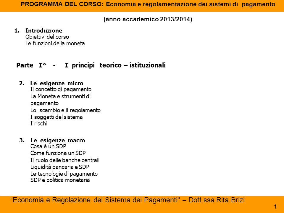 PROGRAMMA DEL CORSO: Economia e regolamentazione dei sistemi di pagamento (anno accademico 2013/2014) 1.Introduzione Obiettivi del corso Le funzioni d