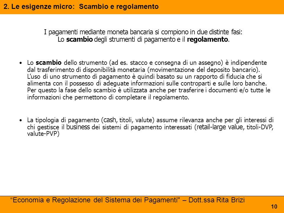 I pagamenti mediante moneta bancaria si compiono in due distinte fasi: Lo scambio degli strumenti di pagamento e il regolamento. Lo scambio dello stru