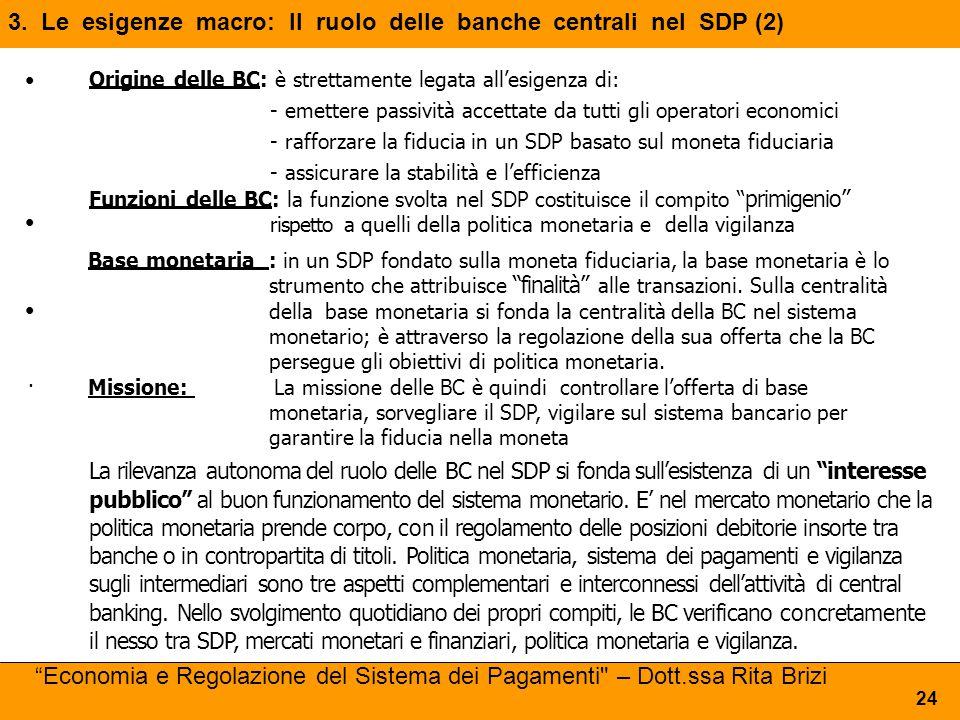 3. Le esigenze macro: Il ruolo delle banche centrali nel SDP (2) 24 Origine delle BC: è strettamente legata all'esigenza di: -emettere passività accet