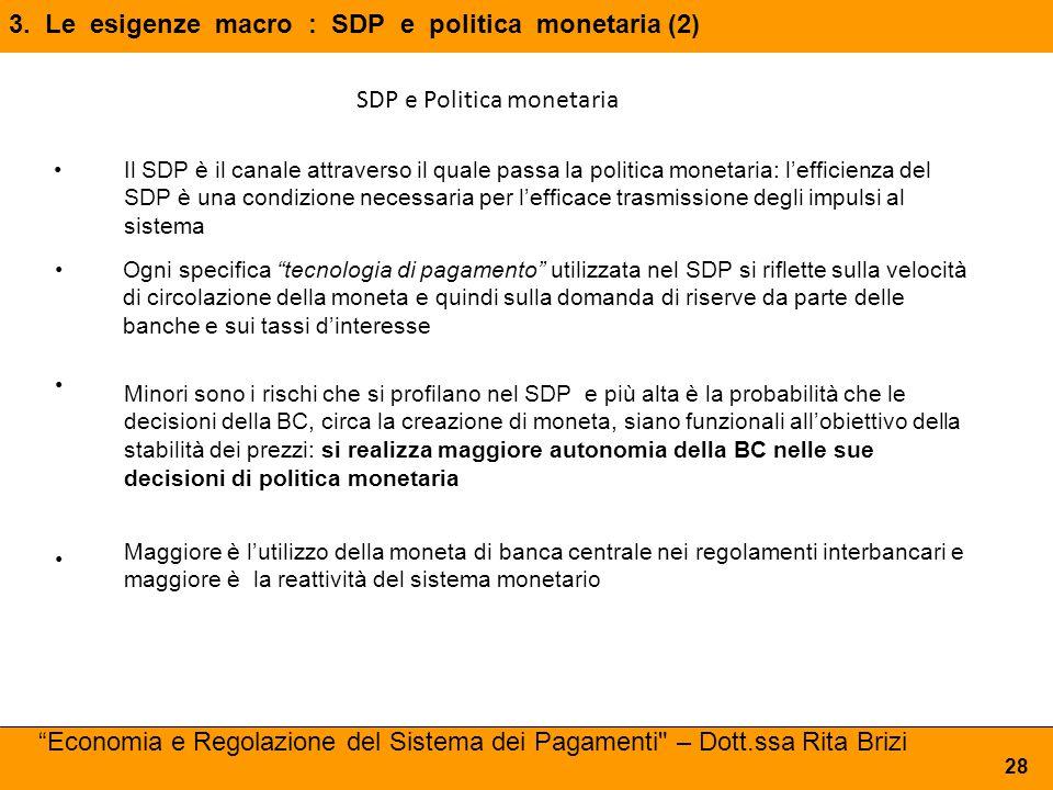 3. Le esigenze macro : SDP e politica monetaria (2) 28 Il SDP è il canale attraverso il quale passa la politica monetaria: l'efficienza del SDP è una