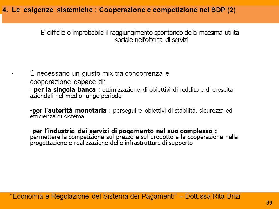 4. Le esigenze sistemiche : Cooperazione e competizione nel SDP (2) 39 E' difficile o improbabile il raggiungimento spontaneo della massima utilità so