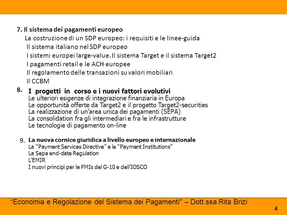 I progetti in corso e i nuovi fattori evolutivi Le ulteriori esigenze di integrazione finanziaria in Europa Le opportunità offerte da Target2 e il pro