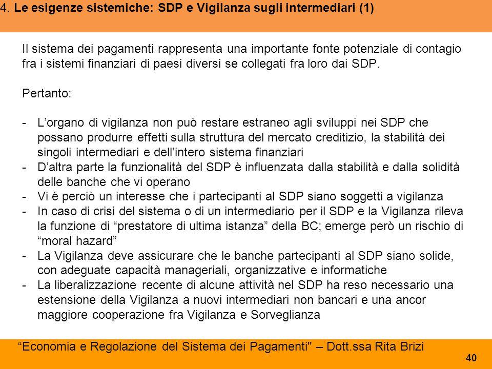 4. Le esigenze sistemiche: SDP e Vigilanza sugli intermediari (1) Il sistema dei pagamenti rappresenta una importante fonte potenziale di contagio fra