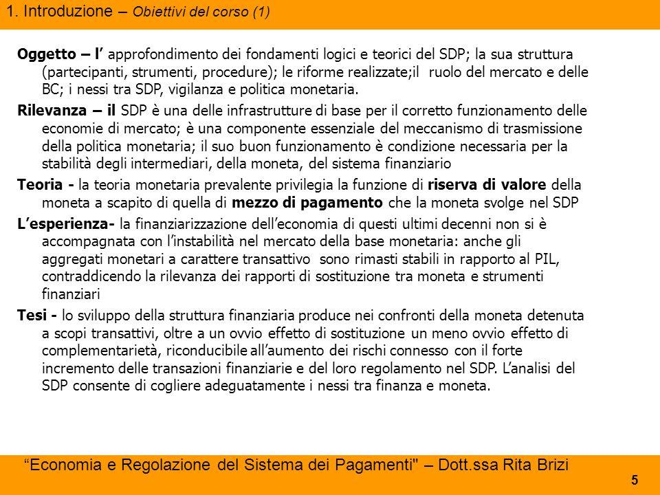 1. Introduzione – Obiettivi del corso (1) 5 Oggetto – l' approfondimento dei fondamenti logici e teorici del SDP; la sua struttura (partecipanti, stru