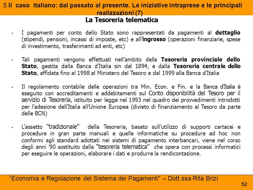 5.Il caso italiano: dal passato al presente. Le iniziative intraprese e le principali realizzazioni (7) 52 La Tesoreria telematica I pagamenti per con