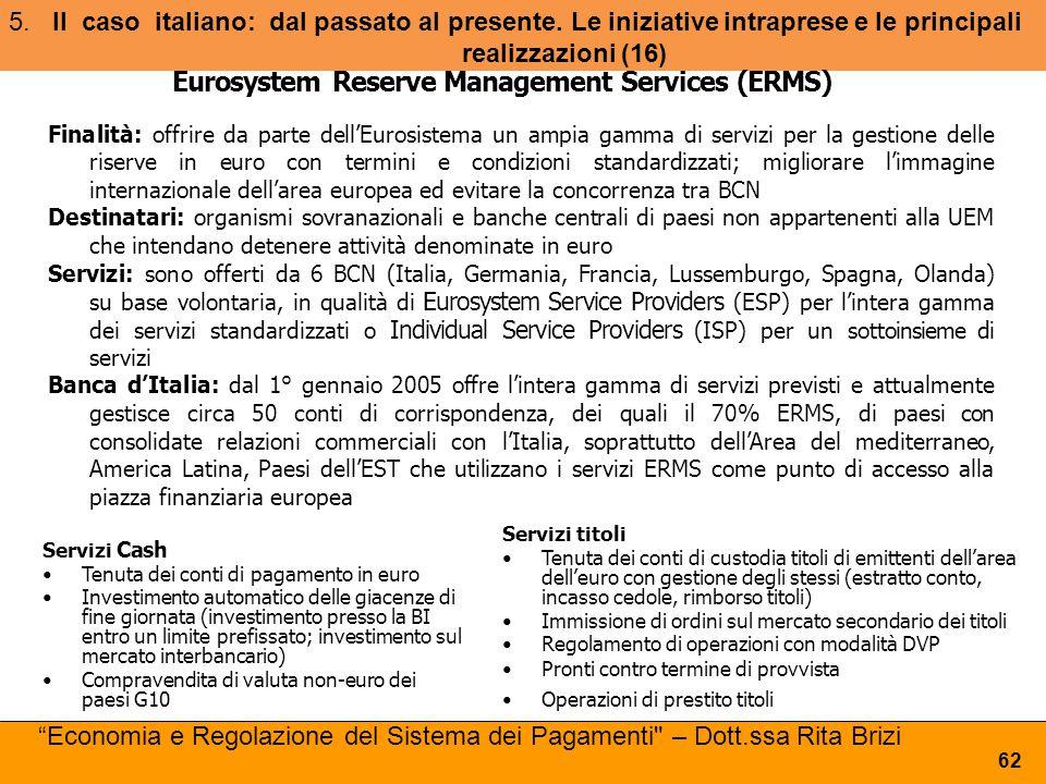 5.Il caso italiano: dal passato al presente. Le iniziative intraprese e le principali realizzazioni (16) 62 Eurosystem Reserve Management Services (ER