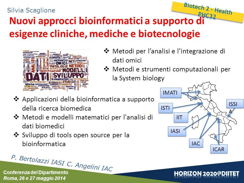 Conferenza del Dipartimento Roma, 26 e 27 maggio 2014 Silvia Scaglione Nuovi approcci bioinformatici a supporto di esigenze cliniche, mediche e biotecnologie P.