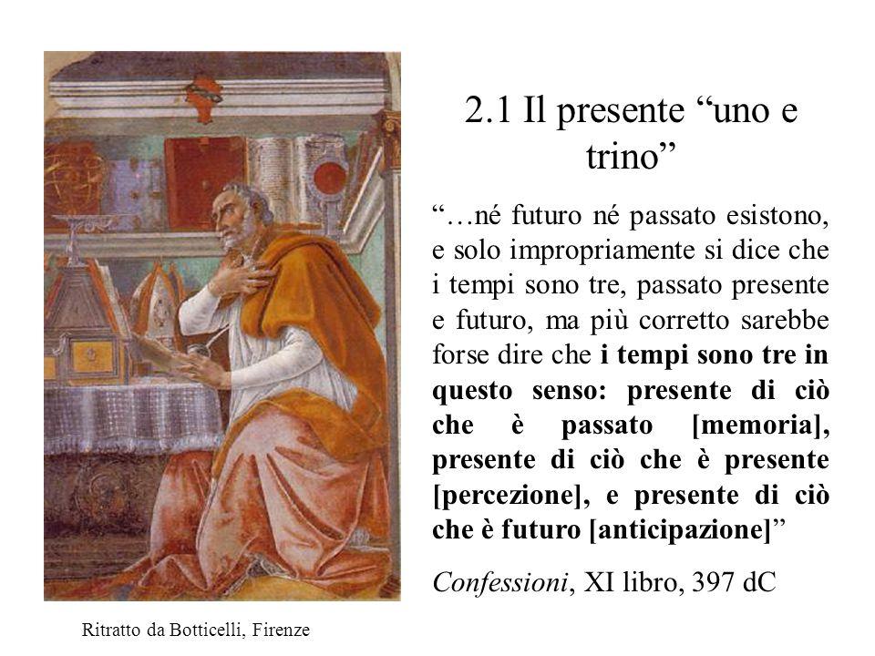 """2.1 Il presente """"uno e trino"""" """"…né futuro né passato esistono, e solo impropriamente si dice che i tempi sono tre, passato presente e futuro, ma più c"""