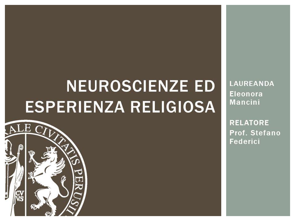 LAUREANDA Eleonora Mancini RELATORE Prof. Stefano Federici NEUROSCIENZE ED ESPERIENZA RELIGIOSA