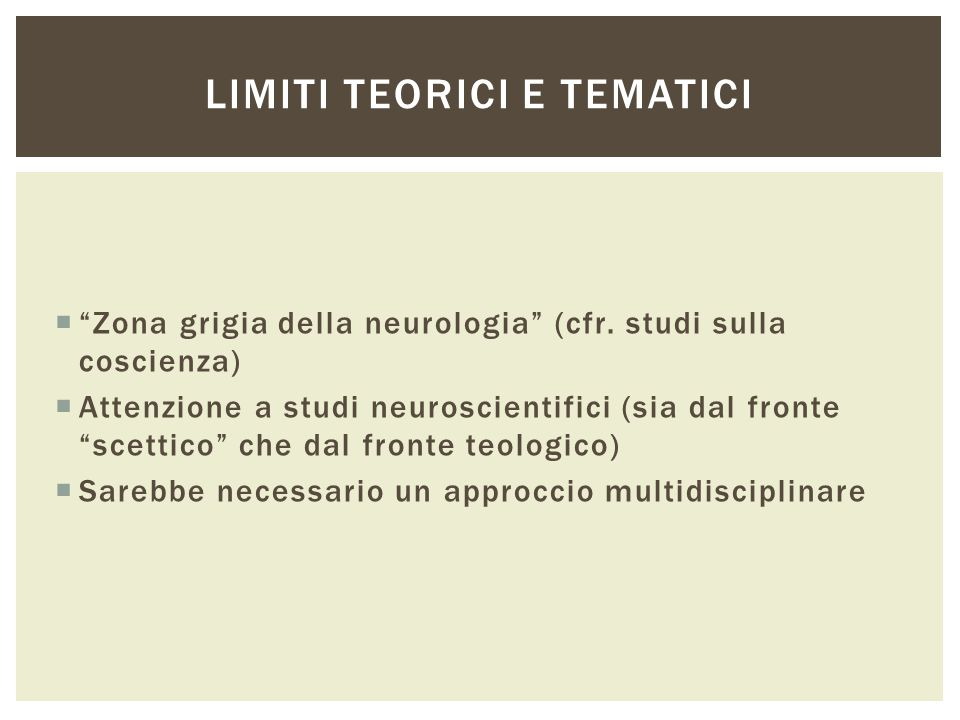 """ """"Zona grigia della neurologia"""" (cfr. studi sulla coscienza)  Attenzione a studi neuroscientifici (sia dal fronte """"scettico"""" che dal fronte teologic"""