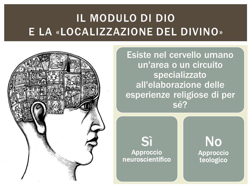 Esiste nel cervello umano un'area o un circuito specializzato all'elaborazione delle esperienze religiose di per sé? Sì Approccio neuroscientifico No