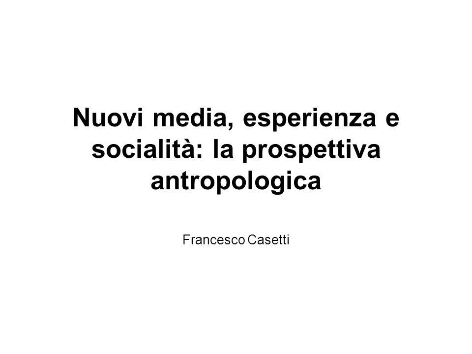 Nuovi media, esperienza e socialità: la prospettiva antropologica Francesco Casetti