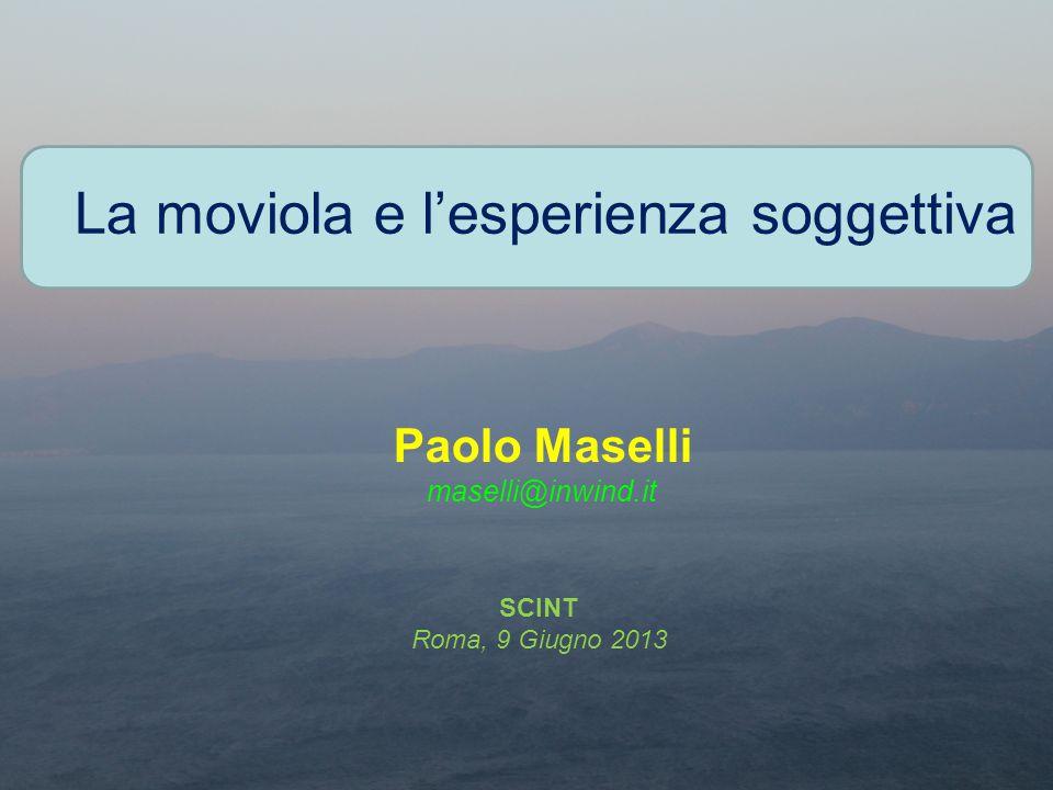 La moviola e l'esperienza soggettiva Paolo Maselli maselli@inwind.it SCINT Roma, 9 Giugno 2013