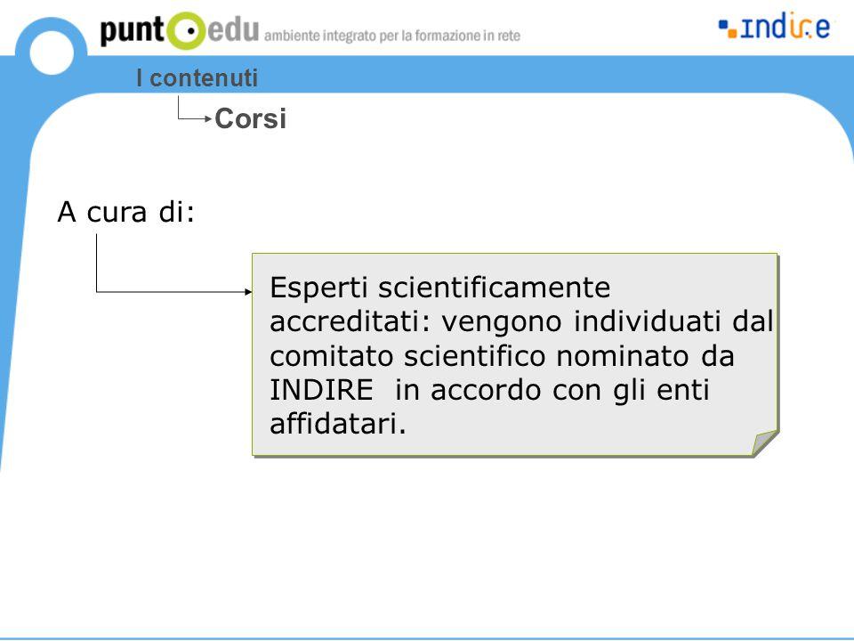 I contenuti Corsi Esperti scientificamente accreditati: vengono individuati dal comitato scientifico nominato da INDIRE in accordo con gli enti affida