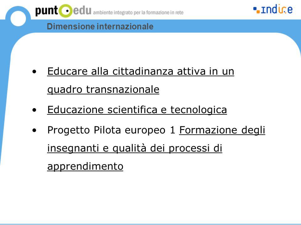 Dimensione internazionale Educare alla cittadinanza attiva in un quadro transnazionale Educazione scientifica e tecnologica Progetto Pilota europeo 1